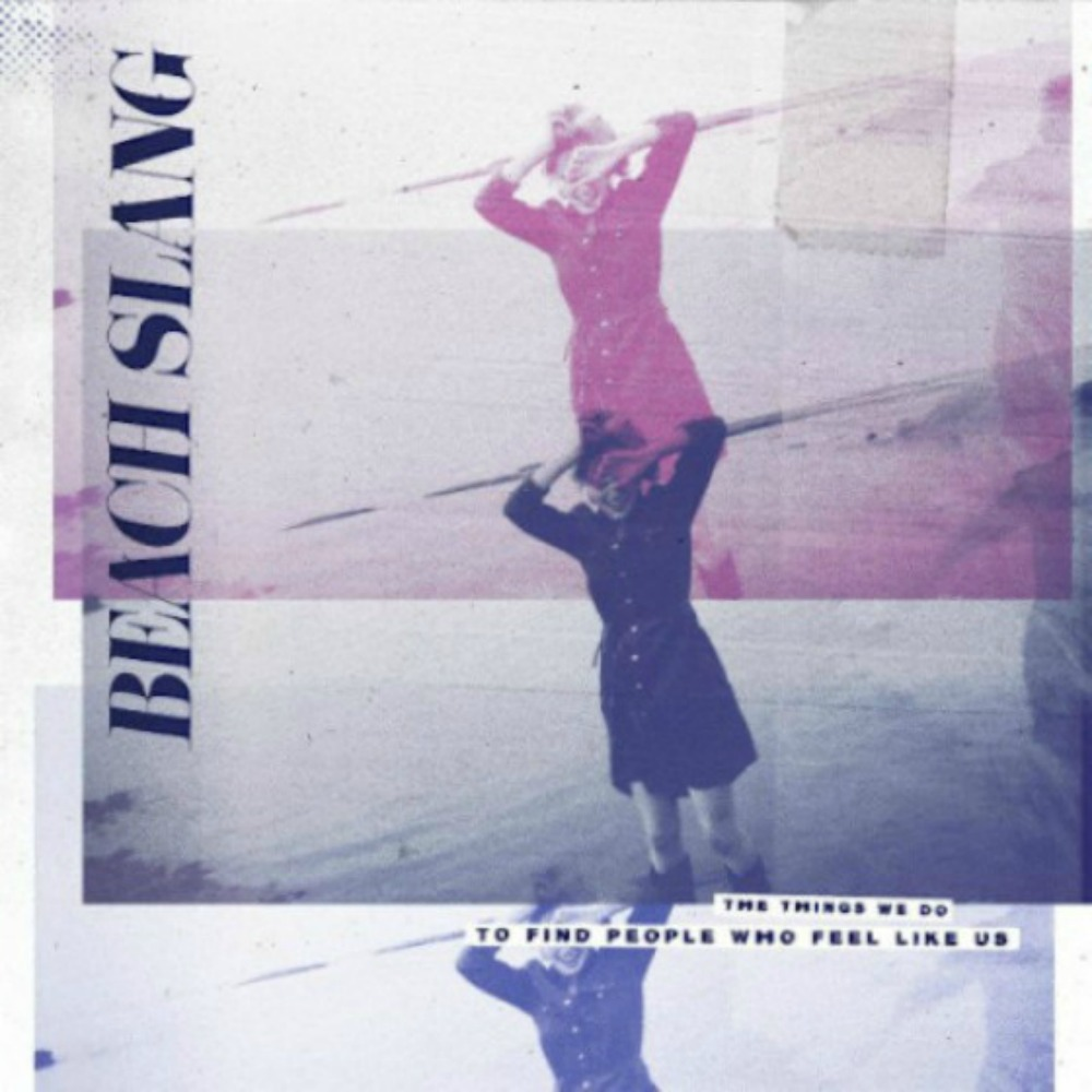 "ALBUM REVIEW: Beach Slang ""The Things We Do To Find People Who Feel Like Us"""